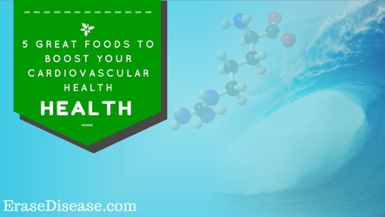 5 Great Foods to Boost Your Cardiovascular Health